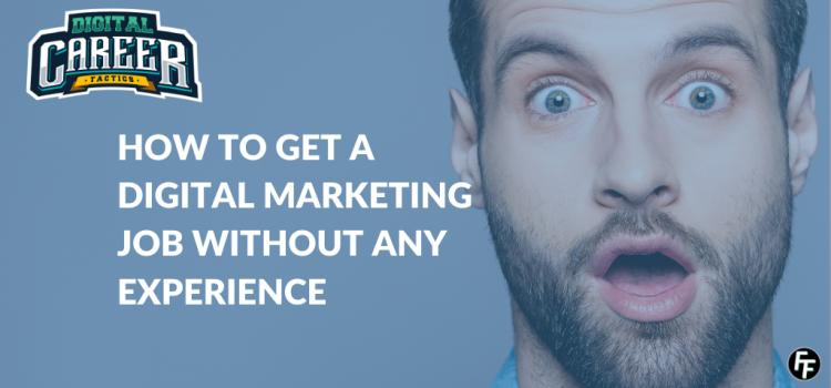 HOW TO GET A DIGITAL MARKETING JOB WITHOUT ANY EXPERIENCE