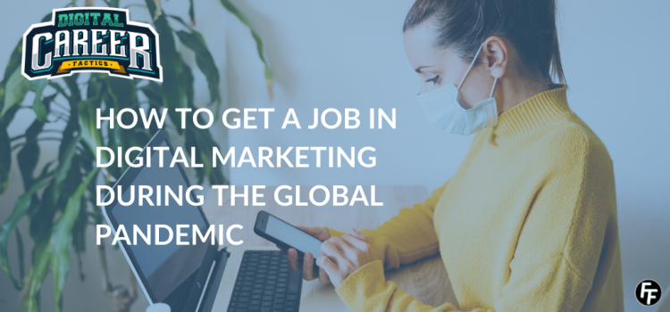 HOW TO GET A JOB IN DIGITAL MARKETING DURING THE GLOBAL PANDEMIC