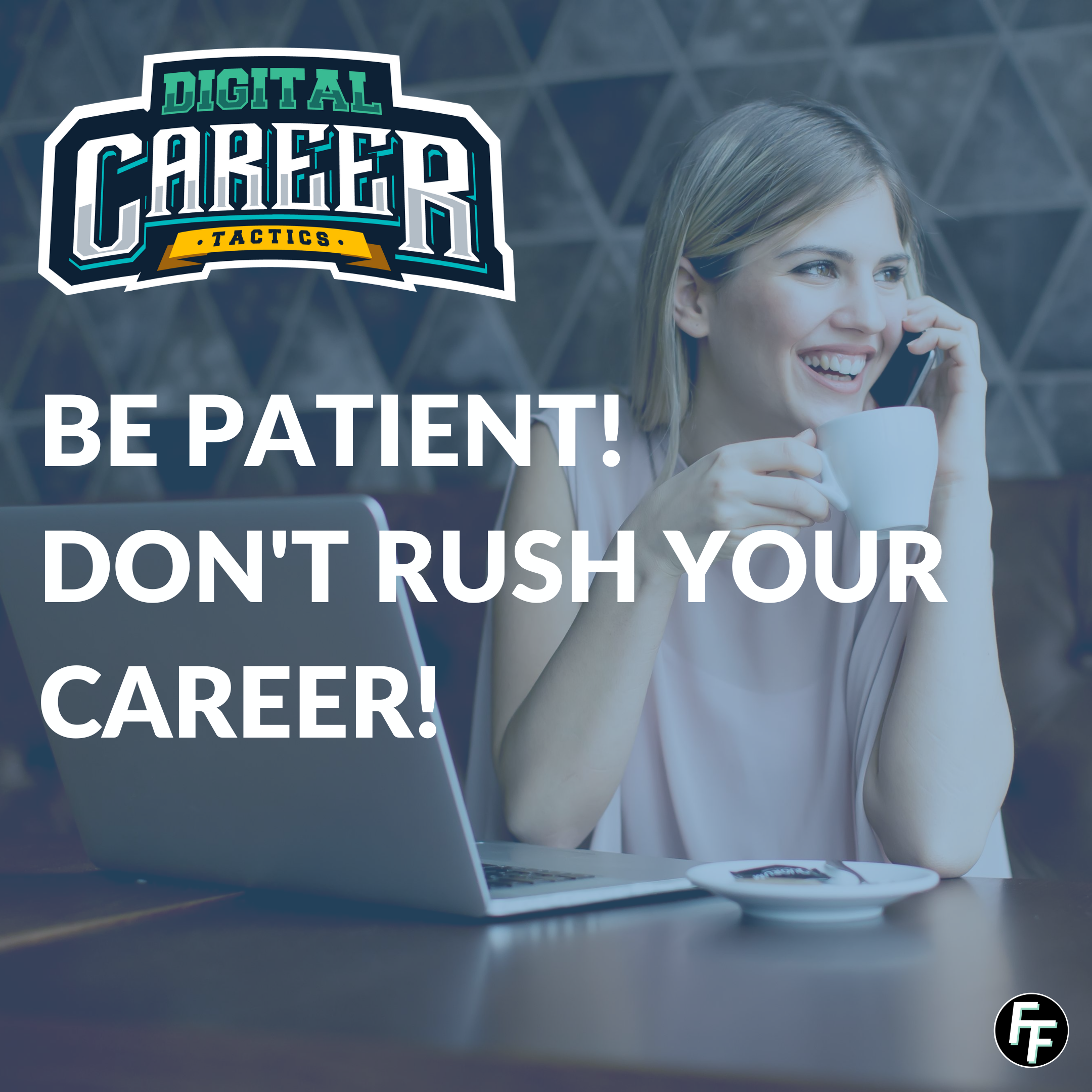 Be Patient! Don't rush your career!